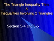 5-4 and 5-5 The Triangle Inequality Thm. and Inequalities of 2 Triangles