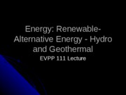 EVPP 111 Lecture - Energy - Renewable-Alternative Energy - Hydro and Geothermal - Student - Fall 201