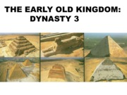 PPT15 - The Early Old Kingdom - Dynasty 3