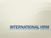 IHRM ALONG WITH COMPENSATION , INTERNATIONAL ASSIGNMENTS, staffing.ppt