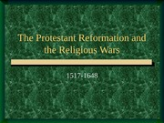 The Protestant Reformation and the Religious Wars