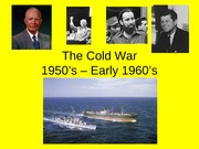 The Cold War - Late 1950's - Early 1960's