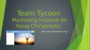 Team Tycoon_Haug Chirorpractic Presentation_Marketing Initative