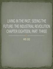LIVING IN THE PAST, SEEING THE FUTURE, INDUSTRIAL REVOLUTION CHAPTER 18, PART FOUR
