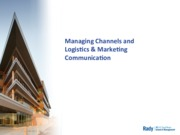 Managing Channels and Logistics & Marketing Communication Lecture 9