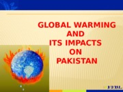 12- Global Warming & Its Impacts On Pakistan _1 (1)