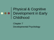 Chapter 7 Slides- Physical and Cognitive Development in Early Childhood