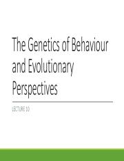 Lecture 10 The Genetics of Behaviour and Evolutionary Perspectives