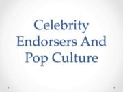 Celebrity Endorsers and Pop Culture