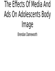 The Effects Of Media And Ads On Adolescents Body Image Brendan Dameworth .pptx