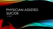 GEY4647 Ethical and legal Issues in Aging, Physician-Assisted Suicide Presentation