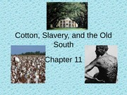 Chapter 11 - Cotton, Slavery, and the Old South