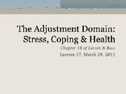 Lecture 17 - The Adjustment Domain - Stress Coping & Health W11 - PPT