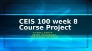 CEIS 100 week 8 Course Project