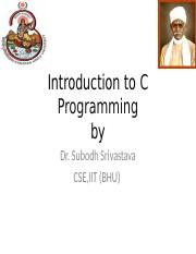 Introduction to C Programming by Dr. Subodh Srivastava