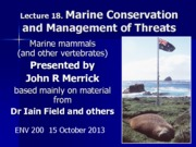 Week 10 Lecture 18 - Marine Conservation and Mangement of Threats