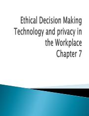 Chapter 7 - Ethical Decision Making Technology and Privacy in the Workplace
