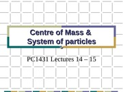 PC1431-2008-1-L14-15 Centre of mass & system of particles