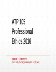 ATP 105 Professional Ethics - 2016 Lecture 2 -Philosophy Presentation.pptx