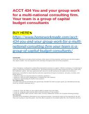 ACCT 434 You and your group work for a multi-national consulting firm. Your team is a group of capit