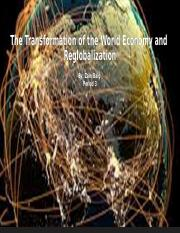 The Transformation of the World Economy%2FReglobalization  Zain Baig Period 3 (1).pptx