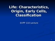 Life - Characteristics Origins Early Cells Classification - Student - Fall 2013