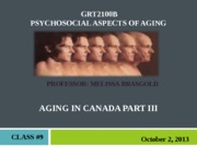 GRT 2100 FALL 2013 - Class #9- Aging in Canada Part III