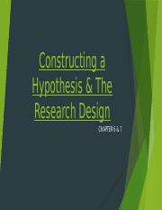 Constructing a Hypothesis & The Research Design Chapters 6 and 7.pptx