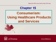 Chapter 15 - Consumerism (Using Healthcare Products and Services) Fall 2013