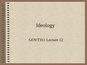 GOVT311 Lecture 12 Ideology