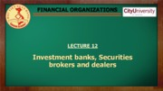 L12. Investment Banks, Brokers and Dealers.pdf
