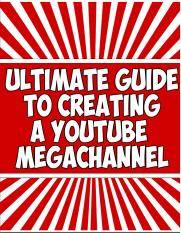 The Ultimate Guide To Creating A YouTube Mega Channel