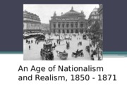 Lesson 8 - An Age of Nationalism and Realism 1850-1871 class note