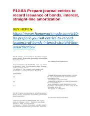 P10-8A Prepare journal entries to record issuance of bonds, interest, straight-line amortization.doc