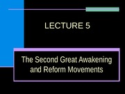 LECTURE 5, SECOND GREAT AWAKENING AND REFORM