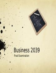 Business 2039 Final Exam Suggestions.pptx