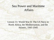 Lesson 11 WWII, The US Navy in North Africa, the Med, and th