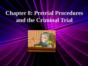 Chapter 8 Presentation Pretrial Procedures and Criminal Trial Part 1 for students