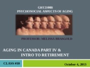 GRT 2100 FALL 2013 - Class #10 - Aging in Canada Part IV & Intro to Retirement