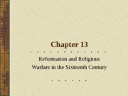 Chapter13_Lecture_Reformation_Relgs_Warfare_16th_Century