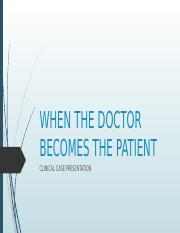WHEN THE DOCTOR BECOMES THE PATIENT.pptx