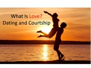 topic 6- What Is Love Dating and courtship v1