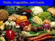 Lecture - Fruits, Vegetables, and Grains