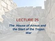 Lecture 25 - The House of Atreus and the Start of the Trojan War