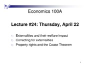 Lecture 24 - Apr 22 - Externalities and their welfare impact, Correcting for externalities, Property