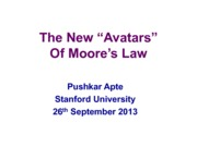 L2_Pushkar_Apte_The_New_Avatars_of_Moore_s_Law__26Sep2013