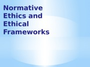 Normative Ethics and Ethical Frameworks_F15.pptx