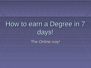 How to earn a Degree in 7 days