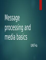 UNIT-4b Message processing and media basics (1).pptx