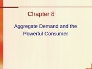 Chapter 8 - Aggregate Demand and the powerful consumer